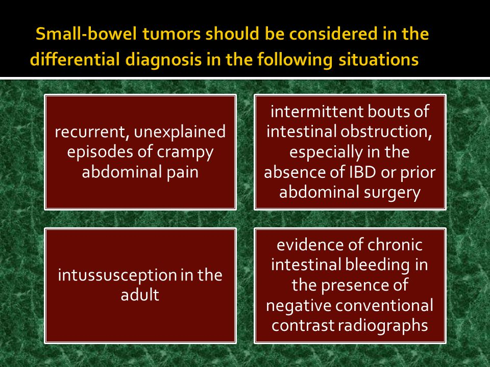 Small-bowel tumors should be considered in the differential diagnosis in the following situations