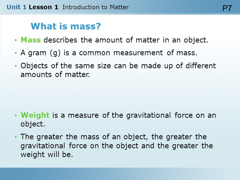 What is mass P7 Mass describes the amount of matter in an object.
