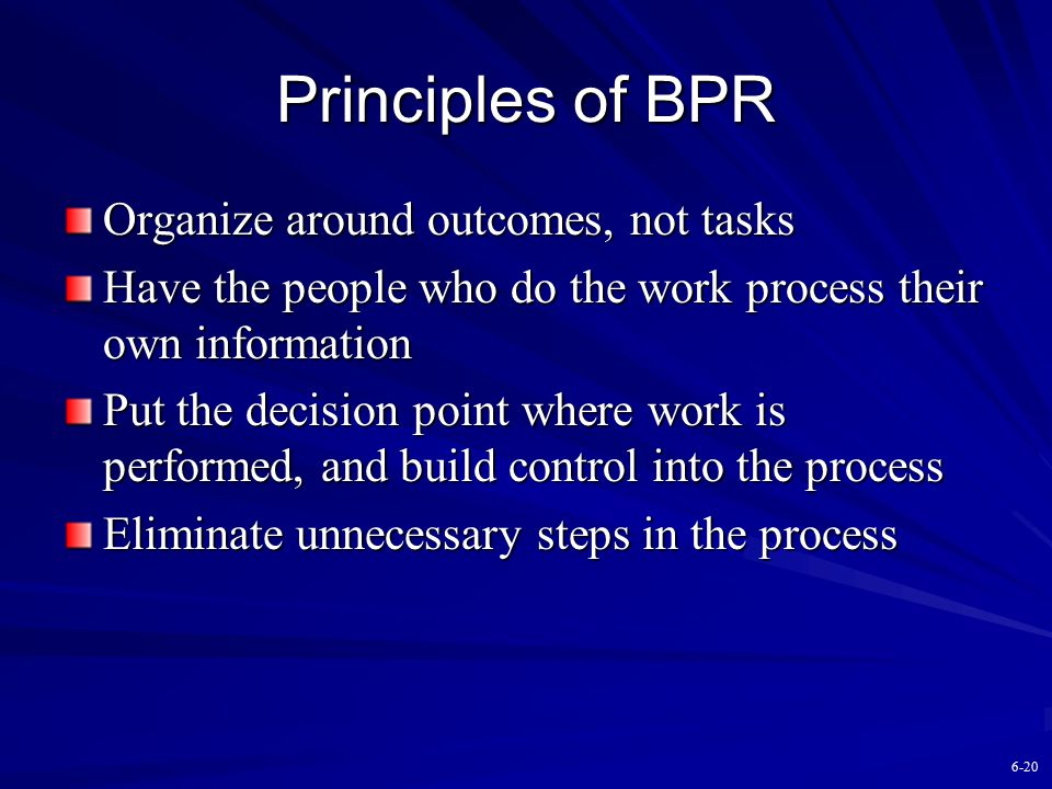 Principles of BPR Organize around outcomes, not tasks