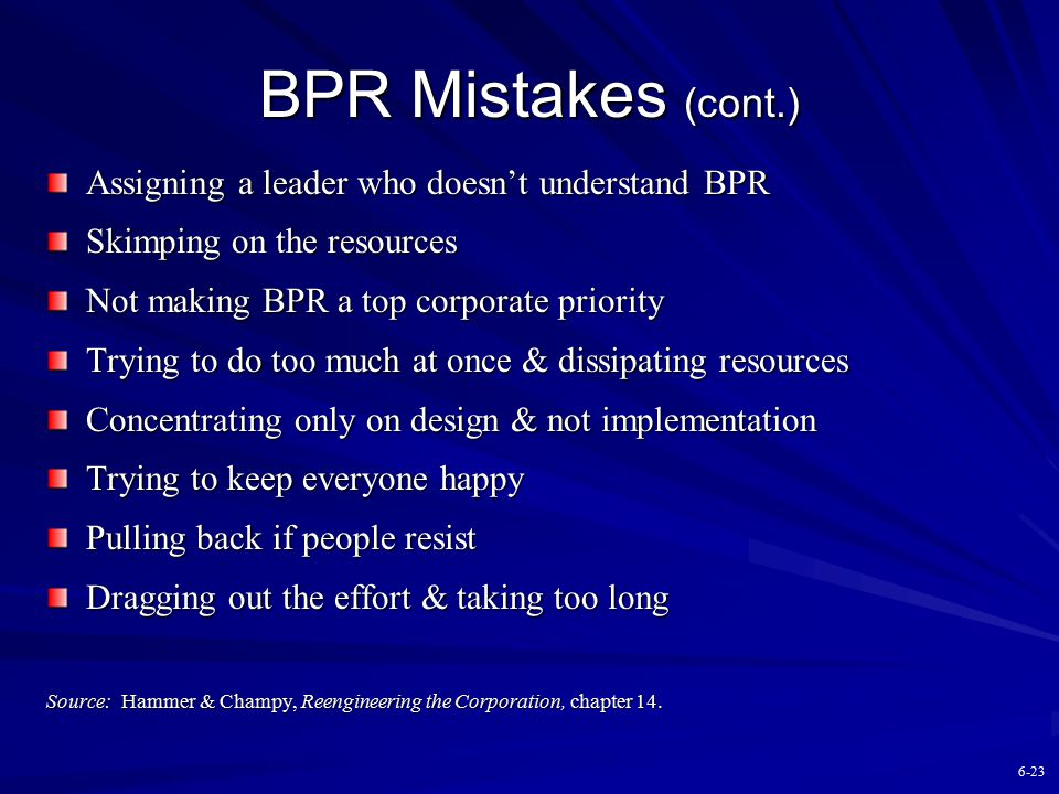 BPR Mistakes (cont.) Assigning a leader who doesn't understand BPR