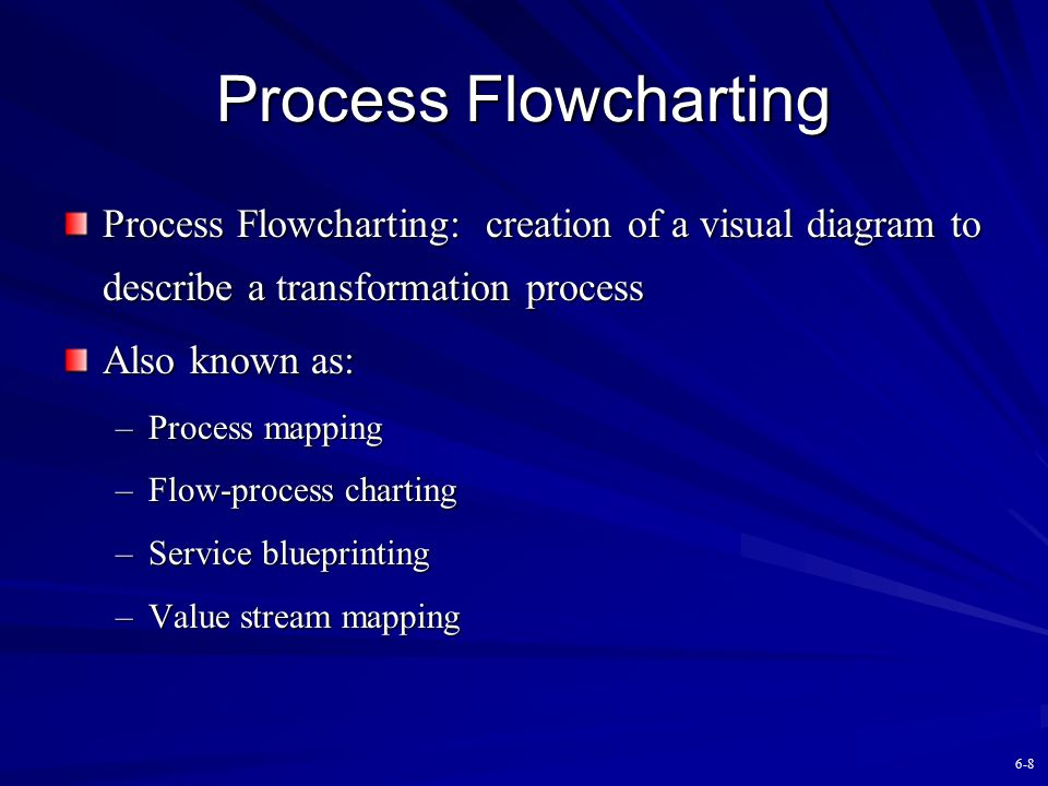 Process Flowcharting Process Flowcharting: creation of a visual diagram to describe a transformation process.
