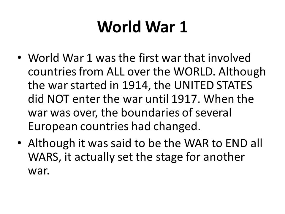 the first world war did not World war i also known as the first world war, the great war, or the war to end  all wars, was  while these agreements did not formally ally britain with france  or russia, they made british entry into any future conflict involving france or.