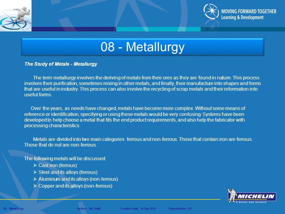the study of metallurgy Physical metallurgy: this is the study of the properties and forms of different metals, how they respond to different conditions, and various types of change they can undergo.