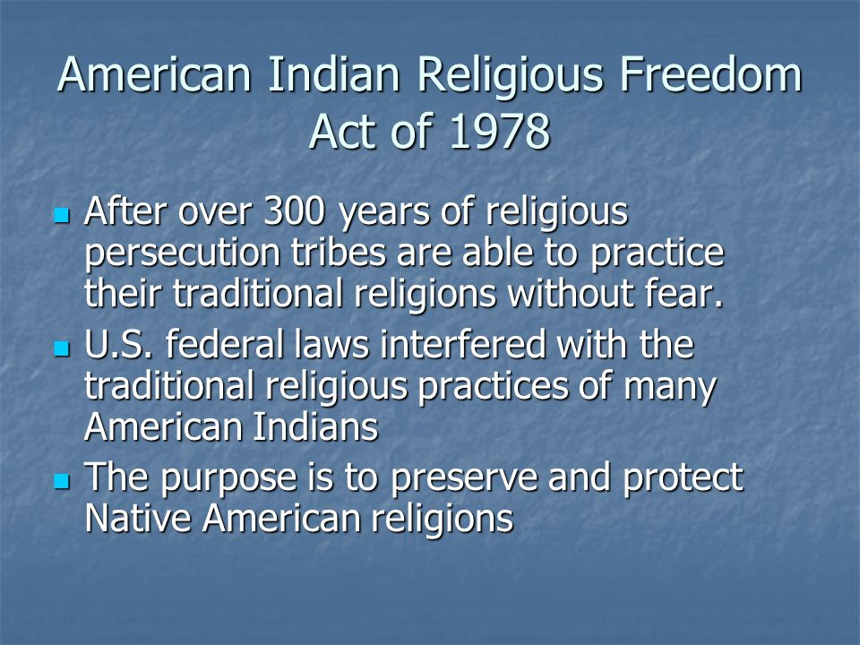american religious freedom The american indian religious freedom act, public law no 95-341, 92 stat 469 (aug 11, 1978) (commonly abbreviated to airfa), codified at 42 usc § 1996, is a united states federal law, enacted by joint resolution of the congress in 1978.