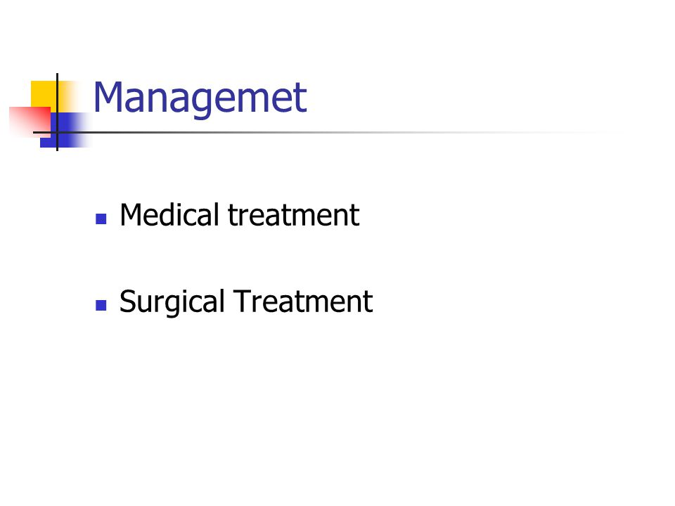 Managemet Medical treatment Surgical Treatment