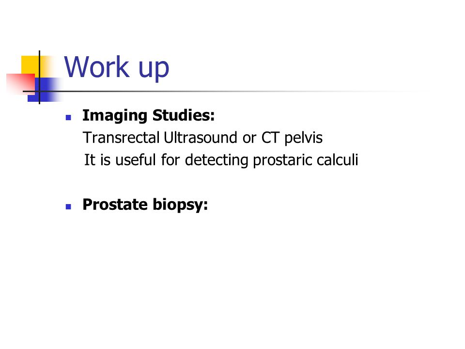 Work up Imaging Studies: Transrectal Ultrasound or CT pelvis