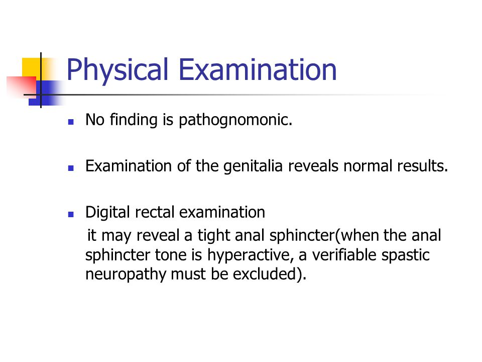 Physical Examination No finding is pathognomonic.