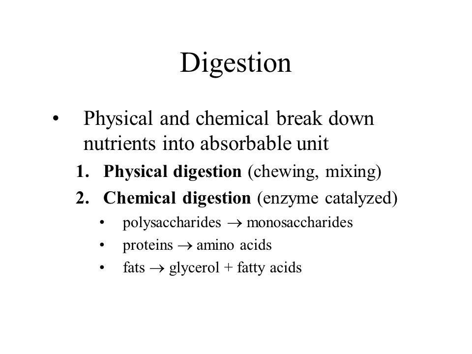 Digestion Physical and chemical break down nutrients into absorbable unit. Physical digestion (chewing, mixing)