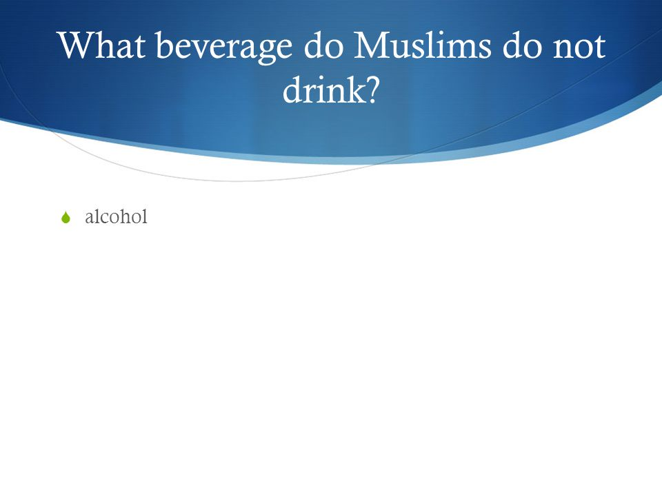 What beverage do Muslims do not drink