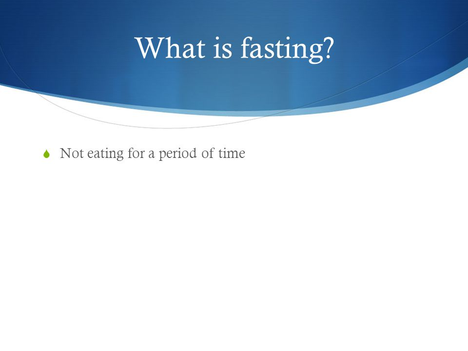 What is fasting Not eating for a period of time