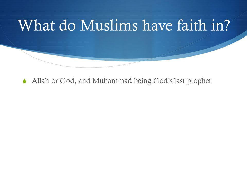 What do Muslims have faith in