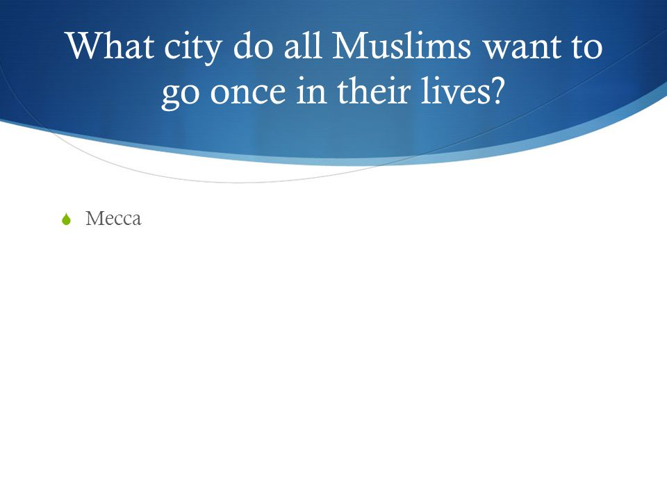 What city do all Muslims want to go once in their lives