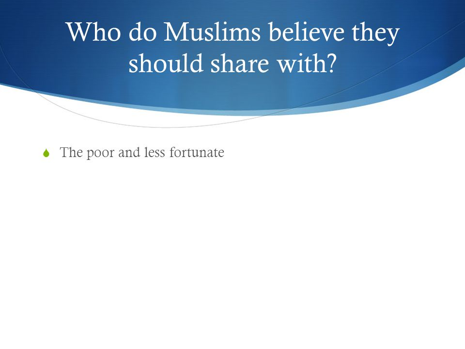Who do Muslims believe they should share with