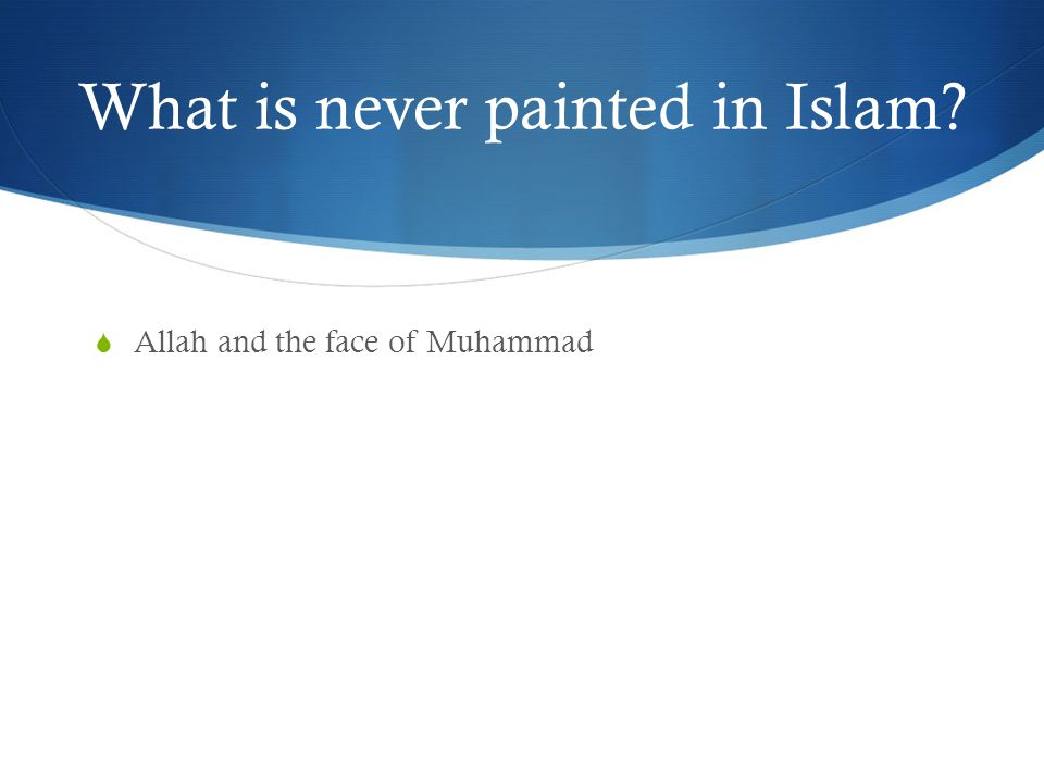 What is never painted in Islam