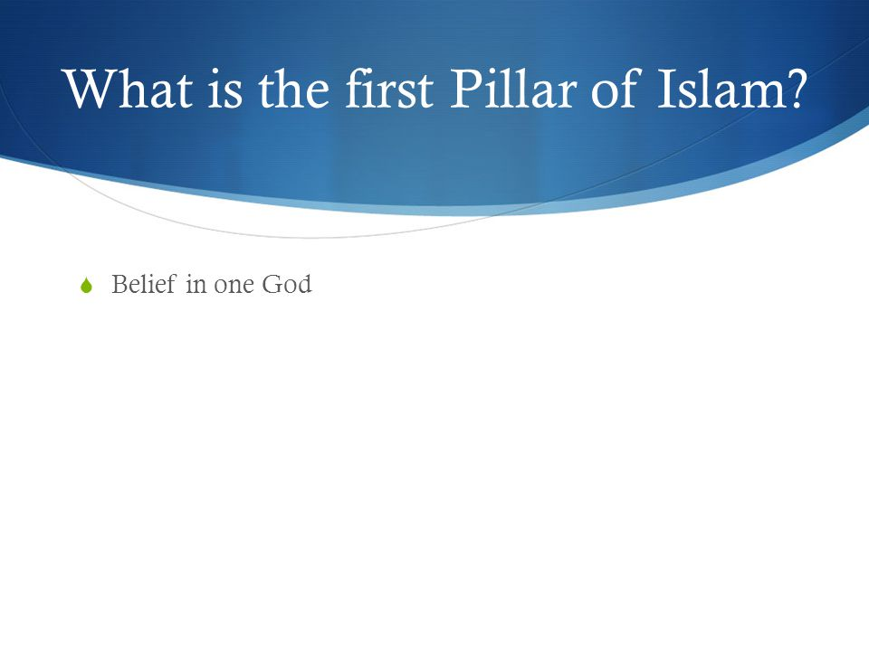 What is the first Pillar of Islam