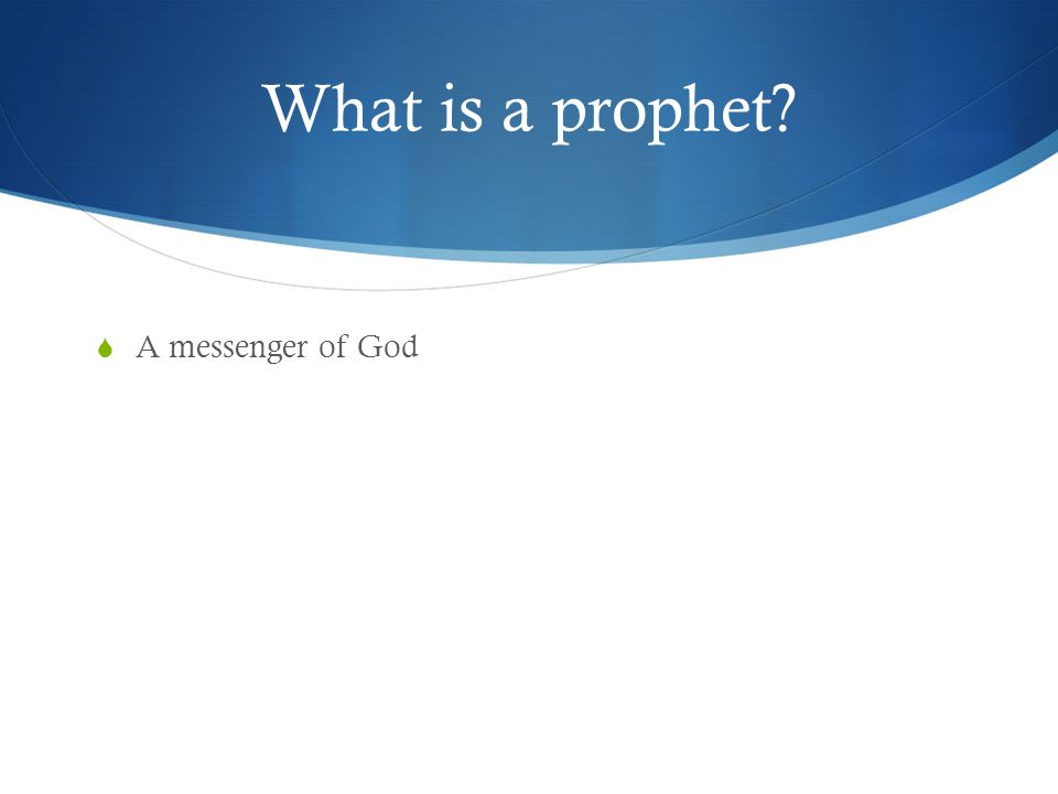 What is a prophet A messenger of God