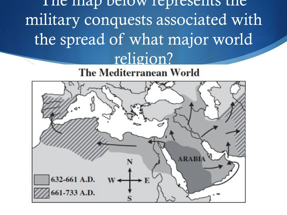 The map below represents the military conquests associated with the spread of what major world religion