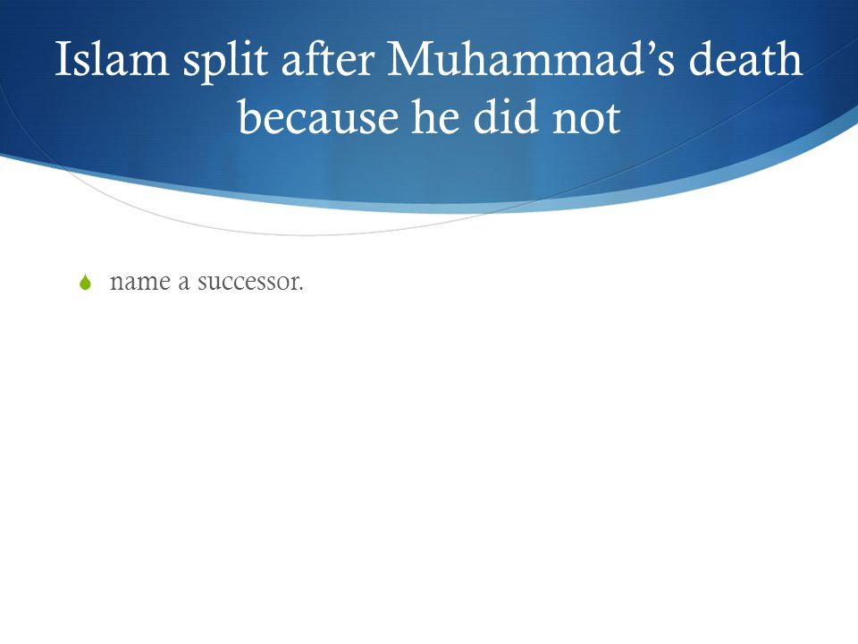 Islam split after Muhammad's death because he did not