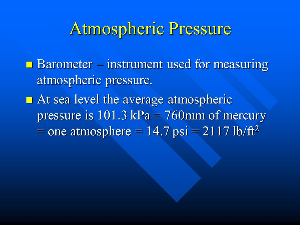 Atmospheric Pressure Barometer – instrument used for measuring atmospheric pressure.