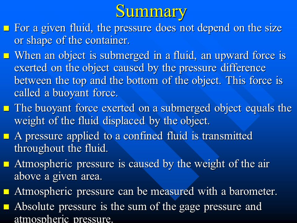 Summary For a given fluid, the pressure does not depend on the size or shape of the container.