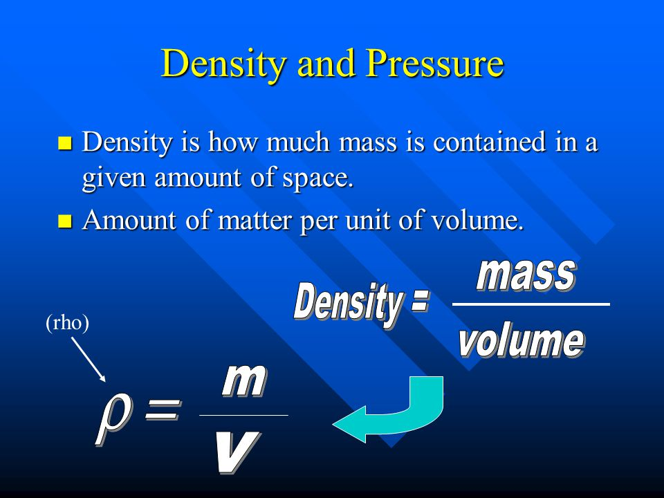 Density and Pressure mass Density = volume m r = v