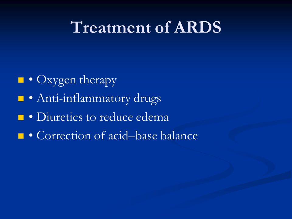Treatment of ARDS • Oxygen therapy • Anti-inflammatory drugs