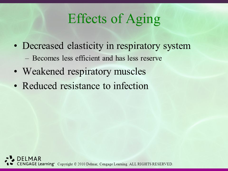 Effects of Aging Decreased elasticity in respiratory system