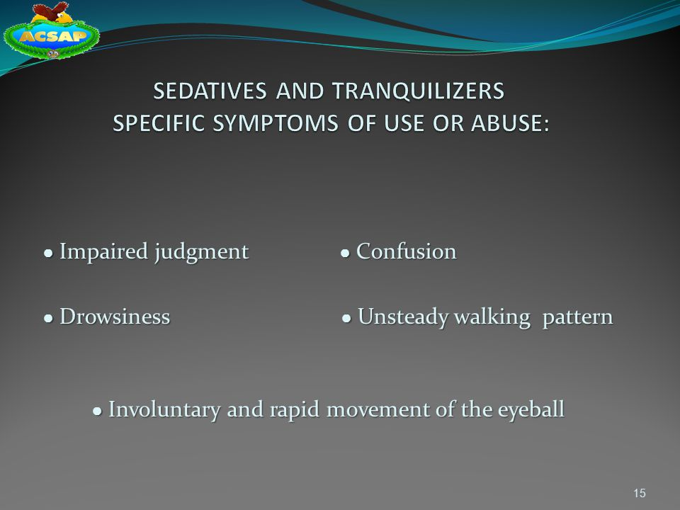 SEDATIVES AND TRANQUILIZERS SPECIFIC SYMPTOMS OF USE OR ABUSE: