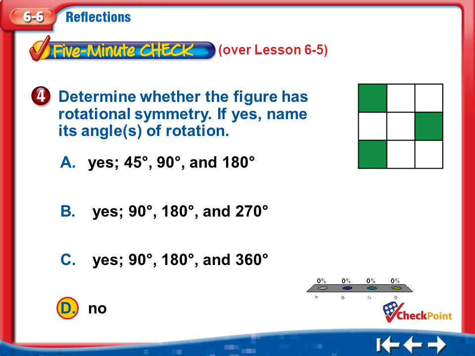 (over Lesson 6-5) Determine whether the figure has rotational symmetry. If yes, name its angle(s) of rotation.