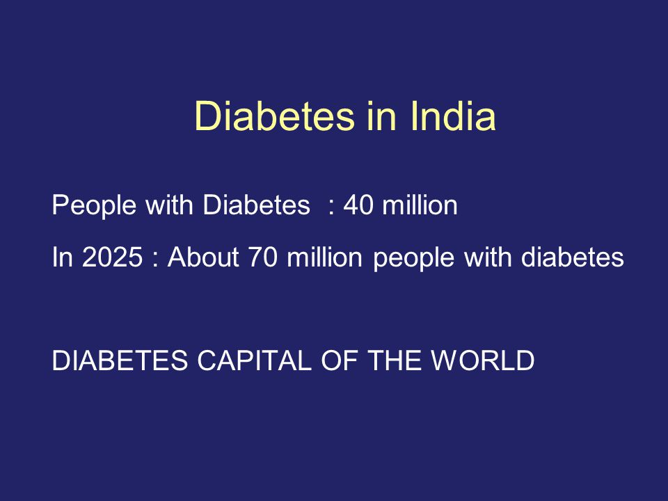 Diabetes in India People with Diabetes : 40 million