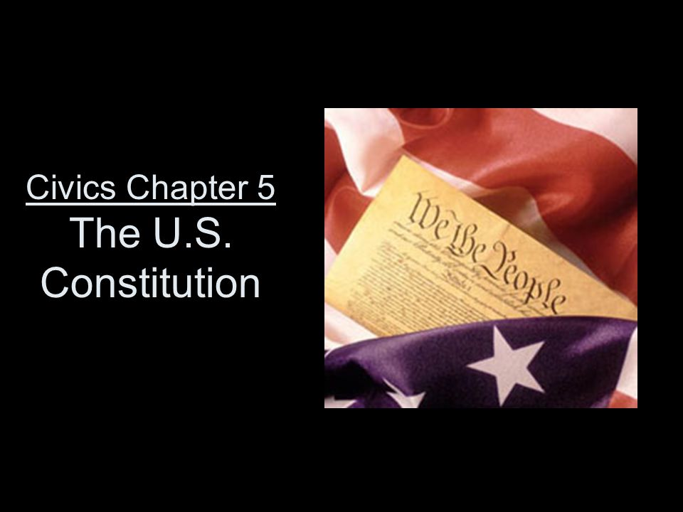 Civics Chapter 5 The U.S. Constitution