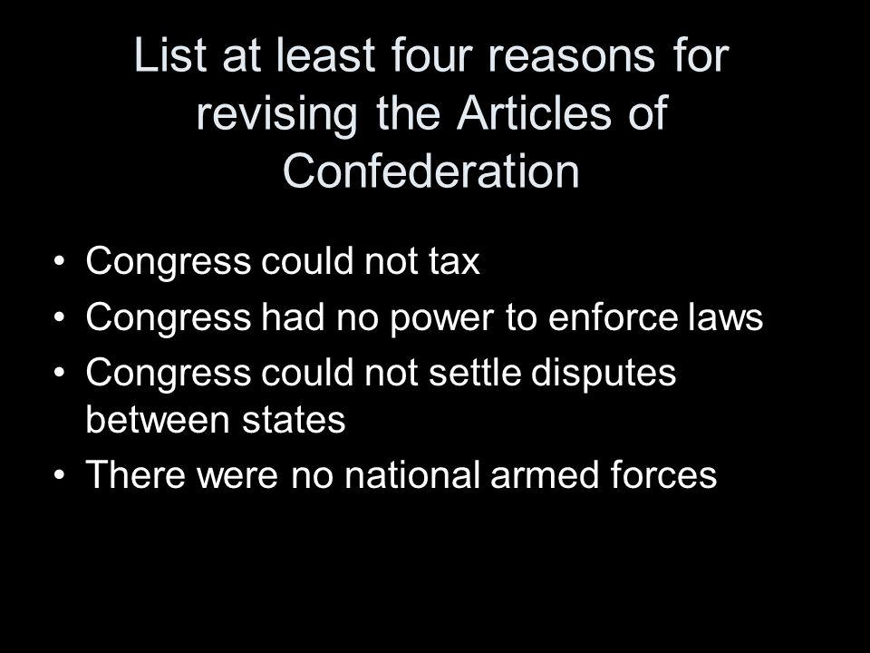 List at least four reasons for revising the Articles of Confederation