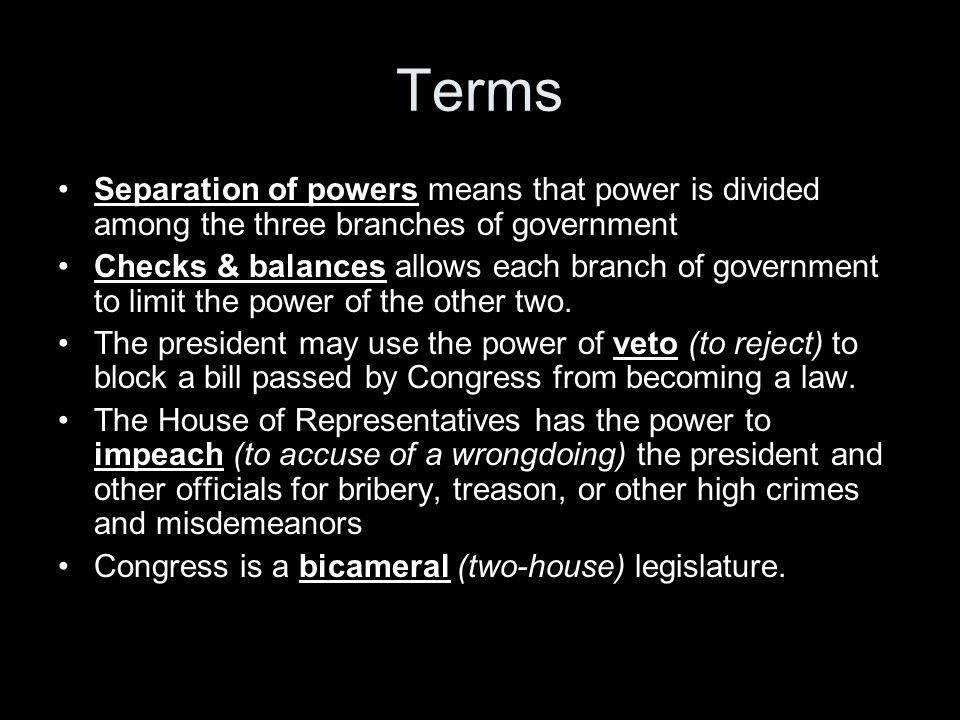 Terms Separation of powers means that power is divided among the three branches of government.