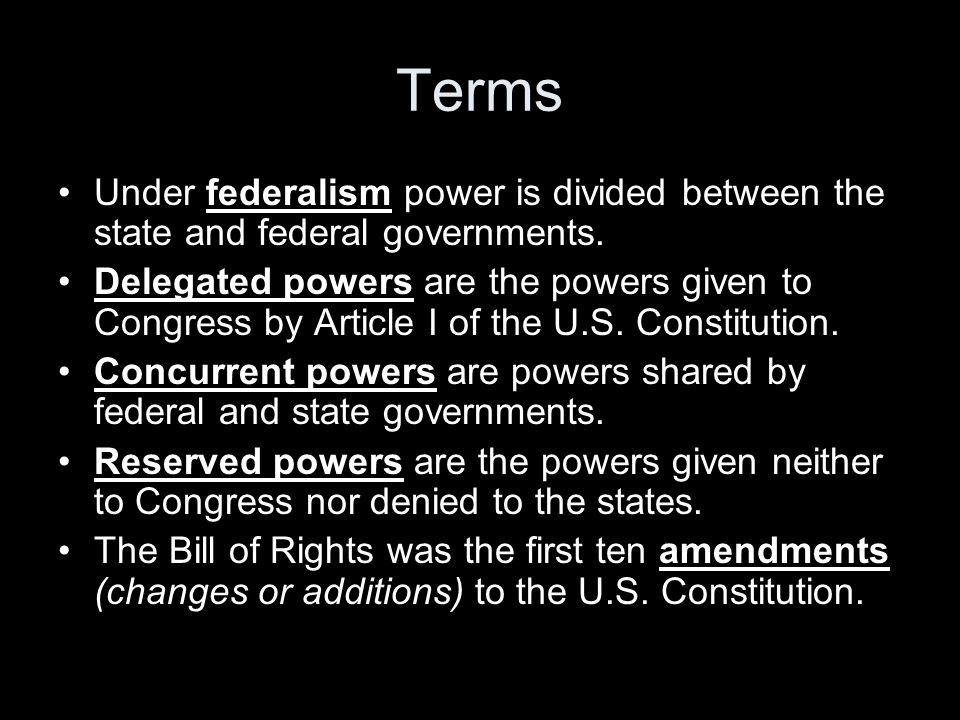 Terms Under federalism power is divided between the state and federal governments.