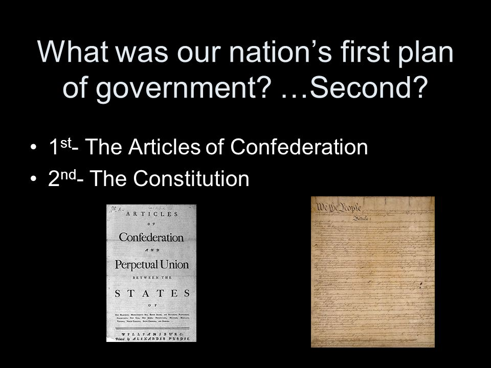 What was our nation's first plan of government …Second