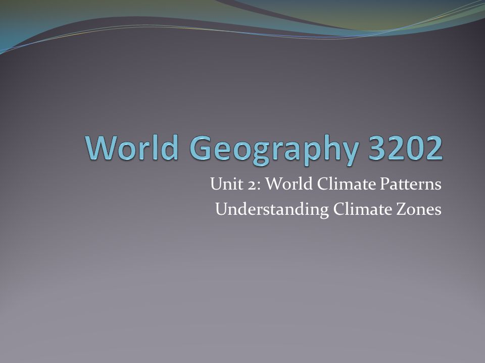 Unit 2: World Climate Patterns Understanding Climate Zones
