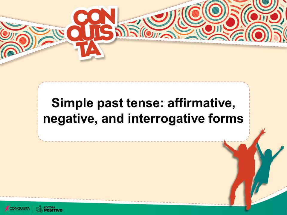 Simple past tense: affirmative, negative, and interrogative forms