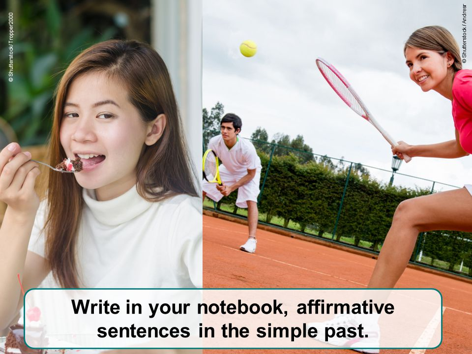 Write in your notebook, affirmative sentences in the simple past.