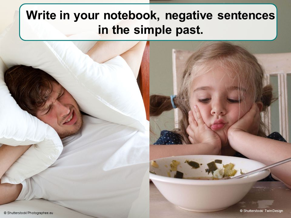 Write in your notebook, negative sentences in the simple past.