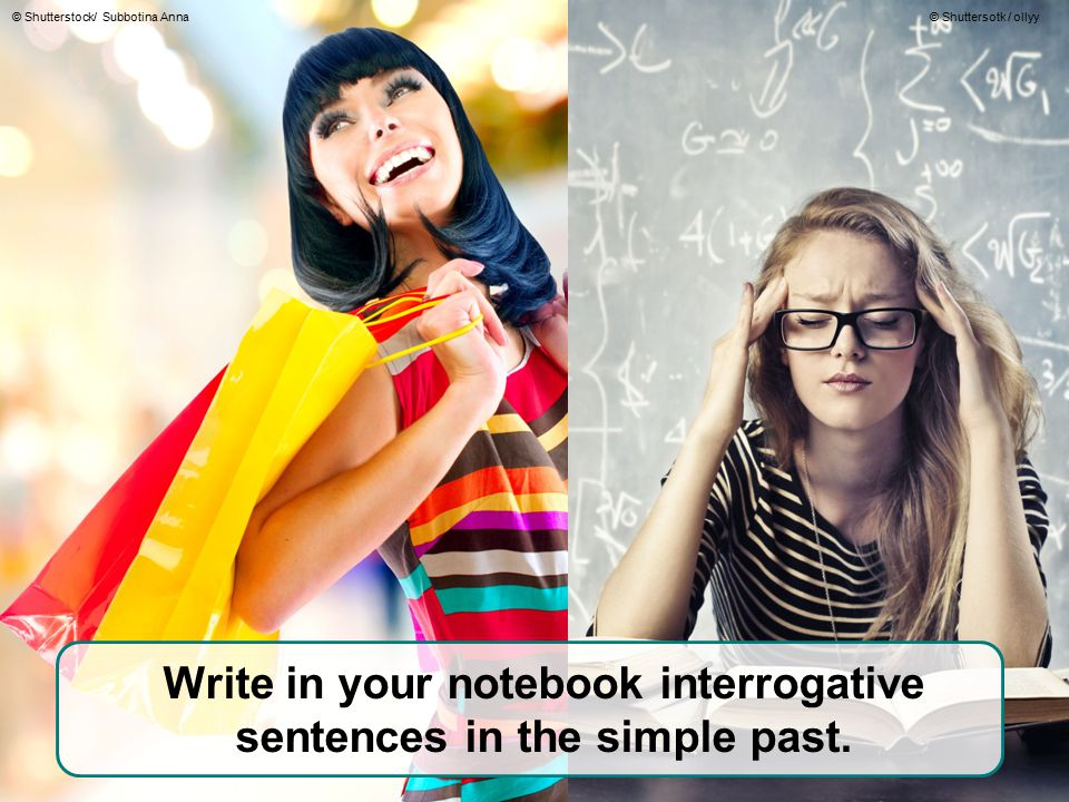 Write in your notebook interrogative sentences in the simple past.