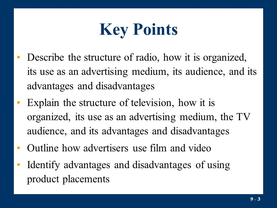 Key Points Describe the structure of radio, how it is organized, its use as an advertising medium, its audience, and its advantages and disadvantages.