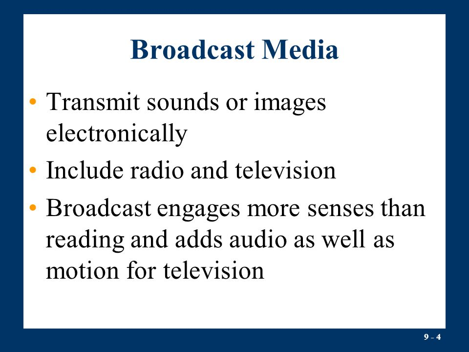 Broadcast Media Transmit sounds or images electronically