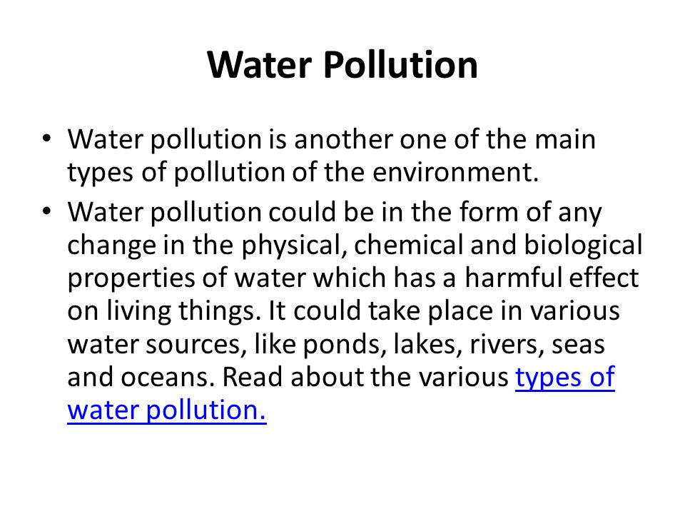 Water Pollution Water pollution is another one of the main types of pollution of the environment.