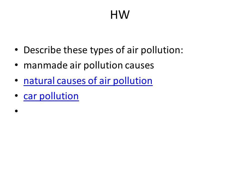 HW Describe these types of air pollution: manmade air pollution causes