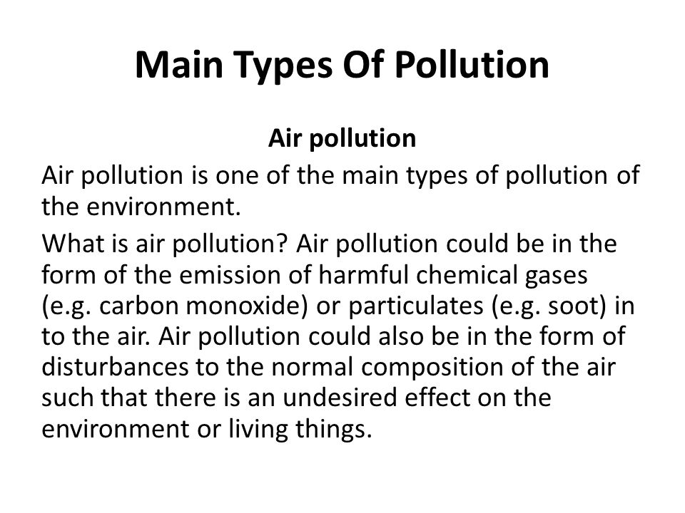 three major types of environmental pollution Environmental pollution is one of the most common essay topics  so, it is very  important to know different types of pollutions, their effects and causes  acid rain , and accidental oil spill are the main causes of soil pollution.