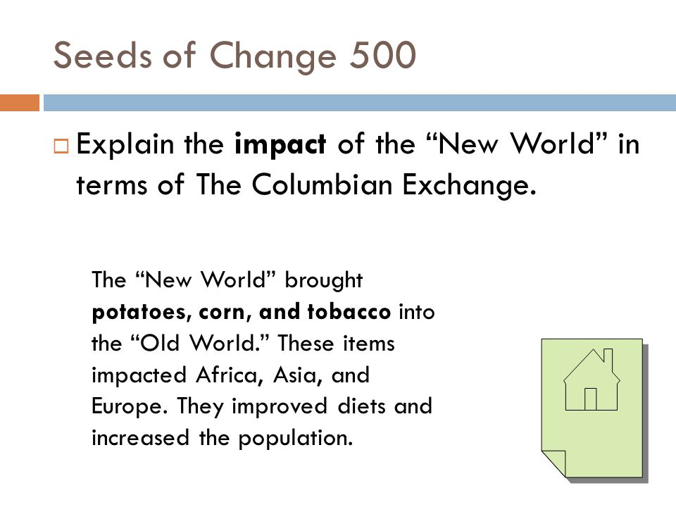 Seeds of Change 500 Explain the impact of the New World in terms of The Columbian Exchange.
