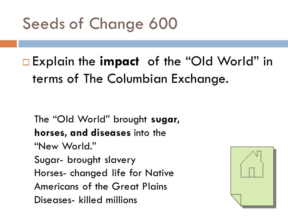 Seeds of Change 600 Explain the impact of the Old World in terms of The Columbian Exchange.