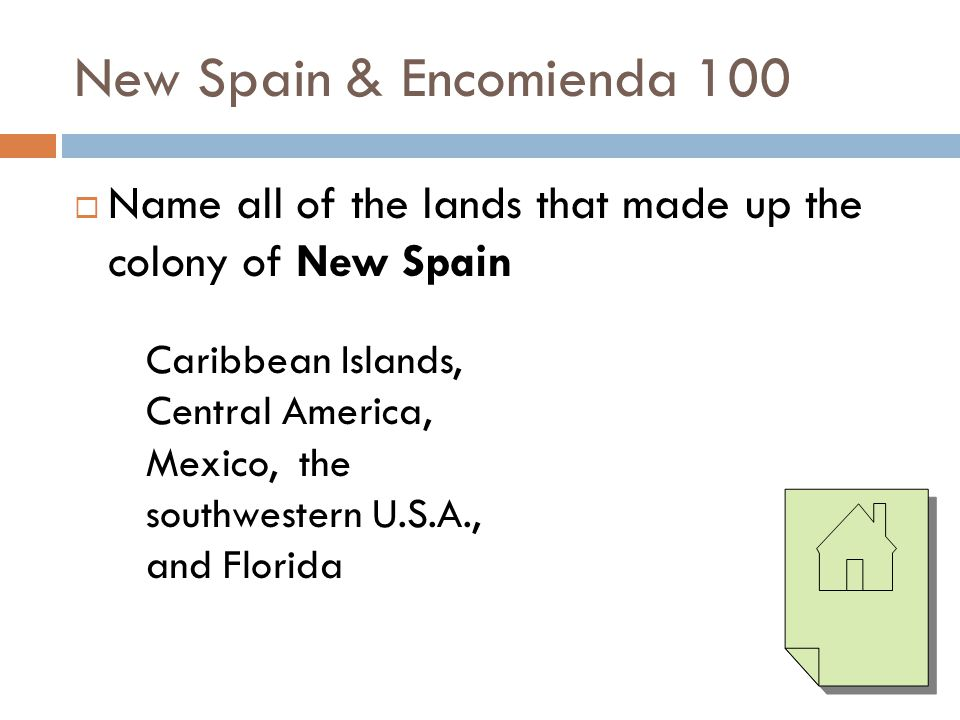 New Spain & Encomienda 100 Name all of the lands that made up the colony of New Spain. Caribbean Islands,