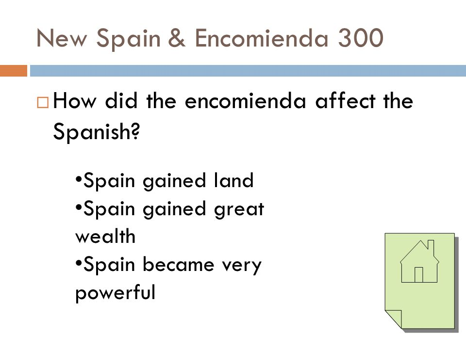 New Spain & Encomienda 300 How did the encomienda affect the Spanish