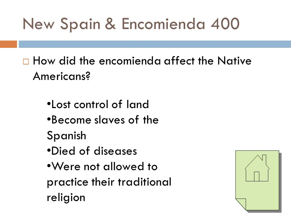 New Spain & Encomienda 400 How did the encomienda affect the Native Americans Lost control of land.